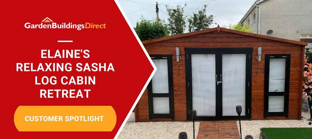 Garden Buildings Direct Customer Spotlight Elain's Sasha Log Cabin Summerhouse