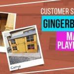 GINGERBREAD MAX PLAYHOUSE: CUSTOMER STORIES