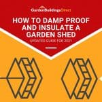 How to Damp Proof and Insulate a Garden Shed (Mega-Guide)