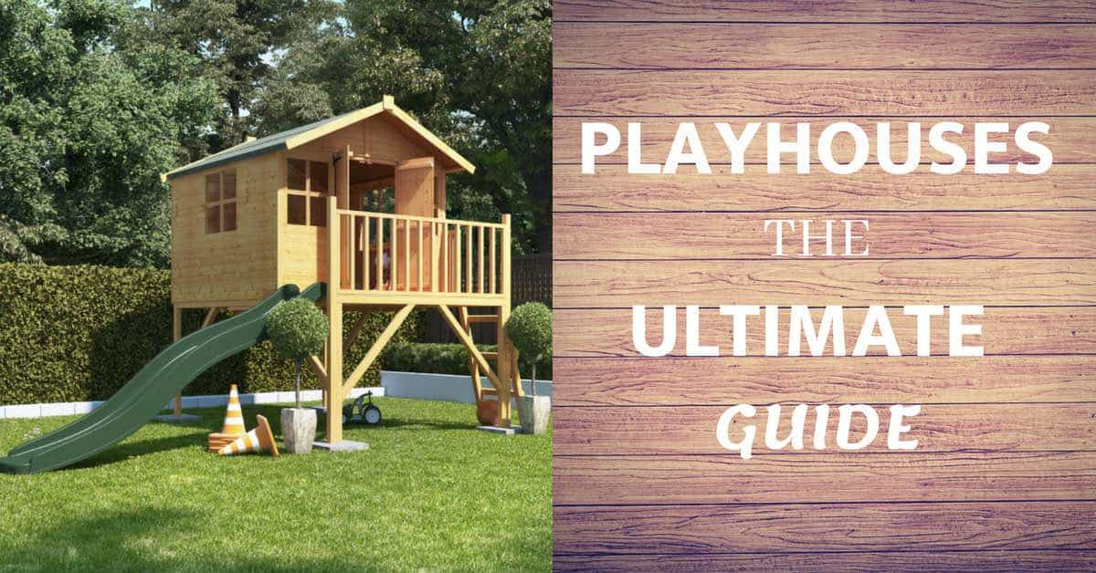 Playhouses - the ultimate guide