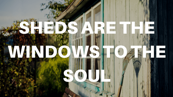 Sheds are the windows to the soul
