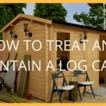 How to Treat and Maintain a Log Cabin