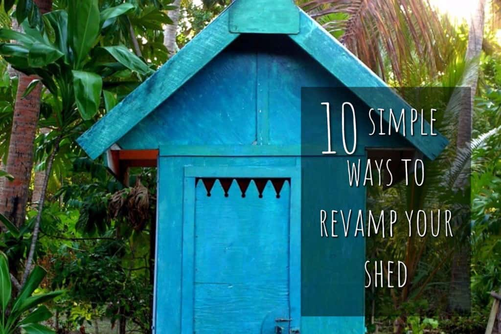 10 Simple Ways To Revamp Your Shed