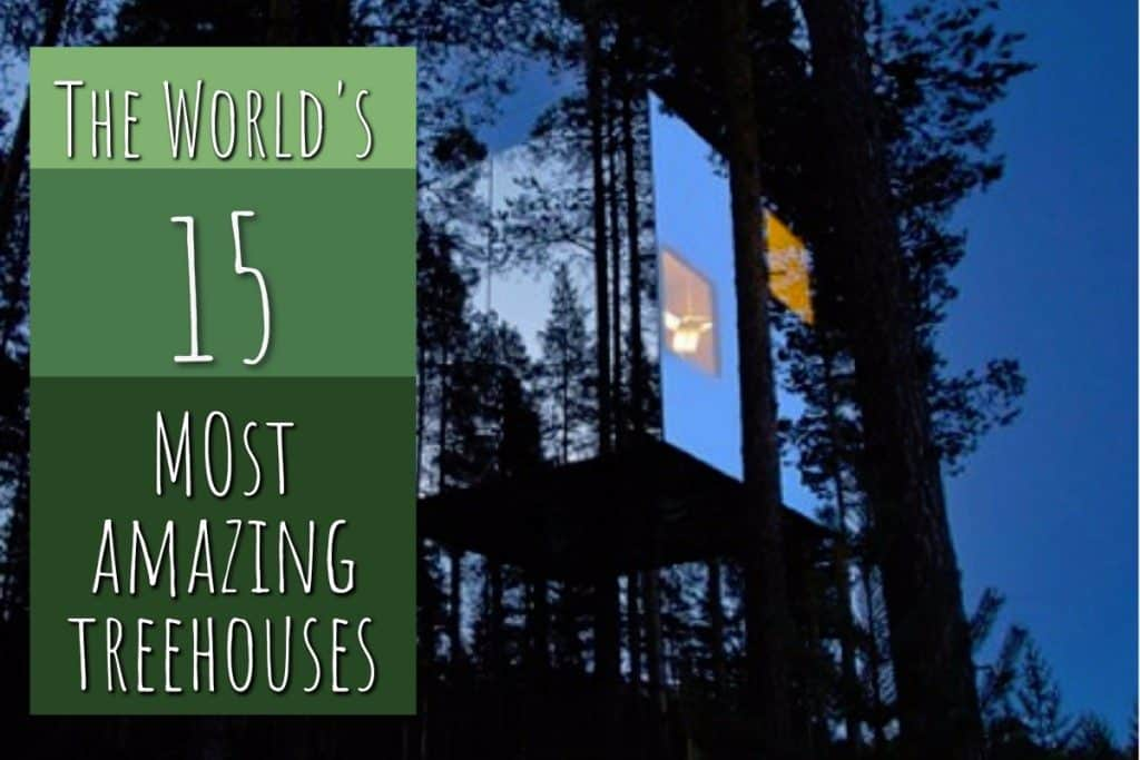 Top Tree Houses – The world's 15 Most Amazing Tree Dwellings