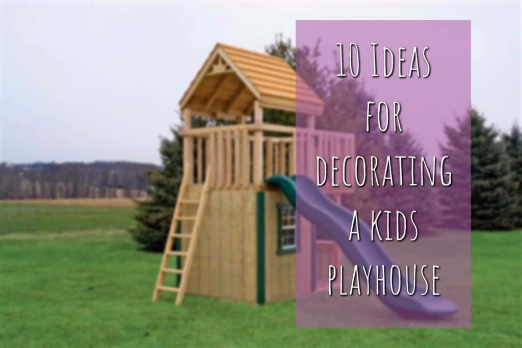 10 Ideas For Decorating a Kid's Playhouse