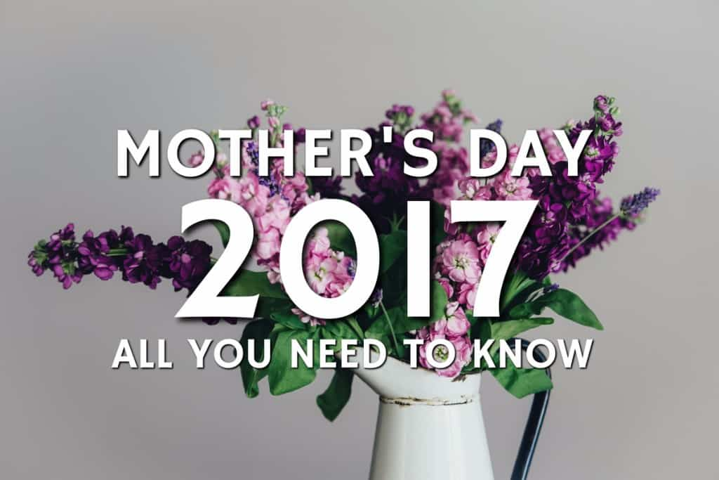 When is Mother's Day 2017 – All You Need to Know About Mothering Sunday